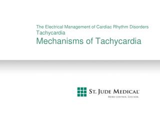 The Electrical Management of Cardiac Rhythm Disorders Tachycardia Mechanisms of Tachycardia