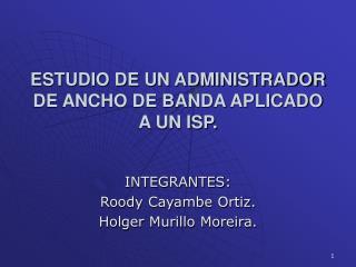 ESTUDIO DE UN ADMINISTRADOR DE ANCHO DE BANDA APLICADO A UN ISP.