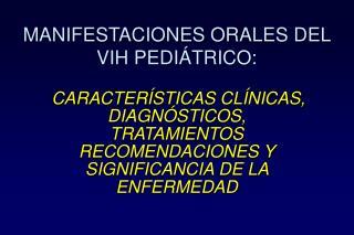 MANIFESTACIONES ORALES DEL VIH PEDIÁTRICO: