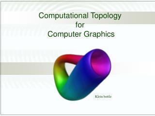 Computational Topology  for  Computer Graphics