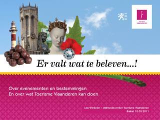 Lea Winkeler – stafmedewerker Toerisme Vlaanderen Brakel 18.03.2011