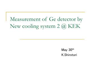 Measurement of Ge detector by New cooling system 2 @ KEK