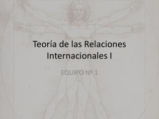 Teoría de las Relaciones Internacionales I