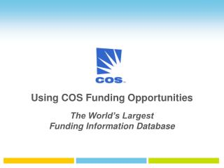 Using COS Funding Opportunities The World�s Largest  Funding Information Database