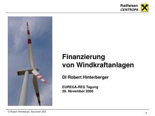 Finanzierung von Windkraftanlagen DI Robert Hinterberger EUREGA-RES Tagung 28. November 2005