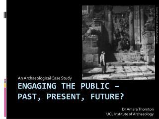 Engaging the Public –  past, present, future?