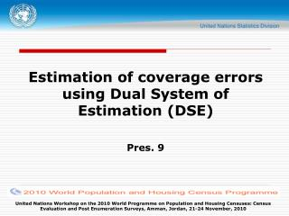 Estimation of coverage errors using Dual System of Estimation (DSE) Pres. 9