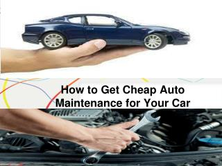 How to Get Cheap Auto Maintenance for Your Car