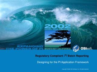 Regulatory Compliant  PI  Batch Reporting