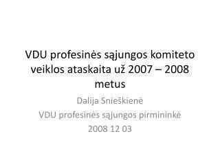 VDU profesin ės sąjungos komiteto  veiklos ataskaita už 2007 – 2008 metus