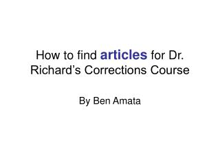 How to find  articles  for Dr. Richard's Corrections Course