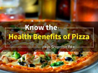 Pizzas in Scranton PA - Right Choice for a Healthy Diet