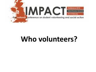 Who volunteers?