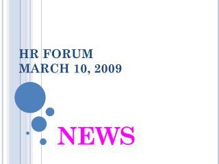 HR FORUM MARCH 10, 2009