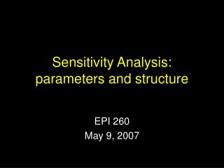 Sensitivity Analysis: parameters and structure