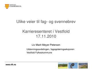 Ulike veier til fag- og svennebrev  Karrieresenteret i Vestfold 17.11.2010