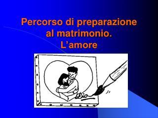 Percorso di preparazione al matrimonio. L'amore