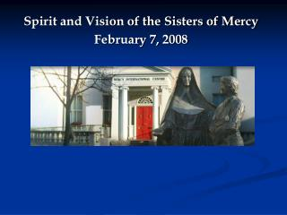 Spirit and Vision of the Sisters of Mercy February 7, 2008
