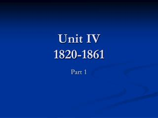 Unit IV 1820-1861