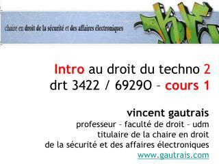 Intro  au droit du techno  2  drt 3422 / 6929O –  cours 1