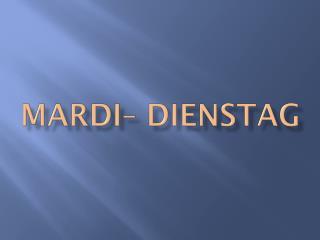 MarDI – DIENSTAG