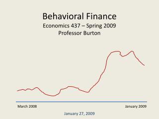 Behavioral Finance Economics 437 � Spring 2009 Professor Burton