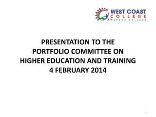 PRESENTATION TO THE  PORTFOLIO COMMITTEE ON  HIGHER EDUCATION AND TRAINING 4 FEBRUARY 2014