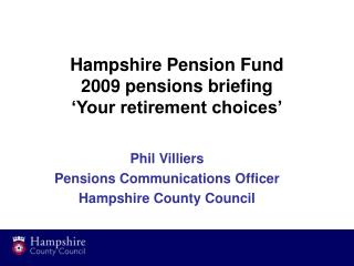 Hampshire Pension Fund 2009 pensions briefing �Your retirement choices�