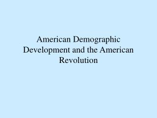 American Demographic Development and the American Revolution