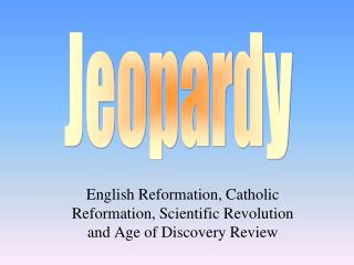 English Reformation, Catholic Reformation, Scientific Revolution and Age of Discovery Review