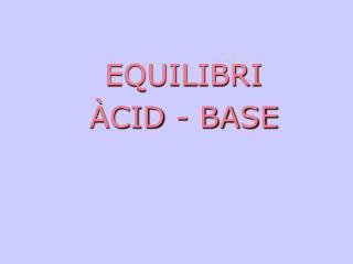 EQUILIBRI �CID - BASE
