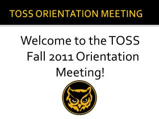 TOSS ORIENTATION MEETING