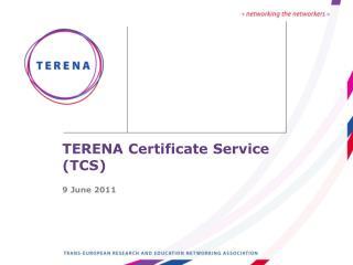 TERENA Certificate Service (TCS) 9 June 2011