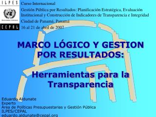 MARCO LÓGICO Y GESTION POR RESULTADOS: Herramientas para la Transparencia
