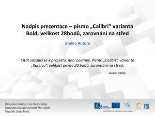 """Nadpis prezentace – písmo """"Calibri"""" varianta Bold, velikost 28bodů, zarovnání na střed"""