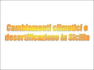 Cambiamenti climatici e  desertificazione in Sicilia