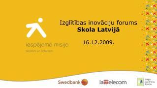 Izglītības inovāciju forums Skola Latvijā 16.12.2009.