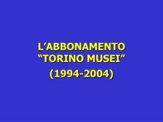"""L'ABBONAMENTO """"TORINO MUSEI"""""""