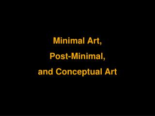 Minimal Art,  Post-Minimal,  and Conceptual Art