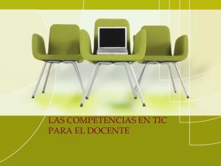 LAS COMPETENCIAS EN TIC PARA EL DOCENTE