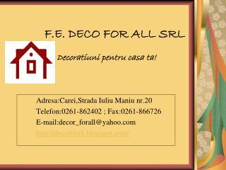 F.E. DECO FOR ALL SRL Decoratiuni pentru casa ta!