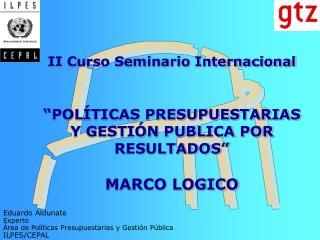Eduardo Aldunate Experto Área de Políticas Presupuestarias y Gestión Pública  ILPES/CEPAL
