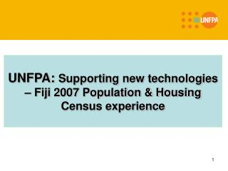 UNFPA:  Supporting new technologies – Fiji 2007 Population & Housing Census experience