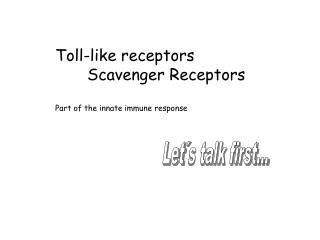 Toll-like receptors  Scavenger Receptors   Part of the innate immune response