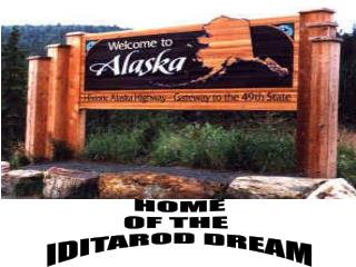 HOME OF THE  IDITAROD DREAM