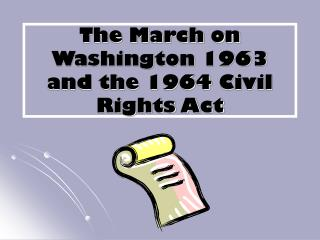 The March on Washington 1963 and the 1964 Civil Rights Act
