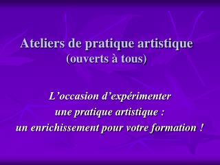 Ateliers de pratique artistique (ouverts � tous)