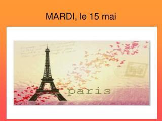 MARDI, le 15 mai