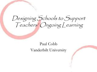 Designing Schools to Support Teachers' Ongoing Learning