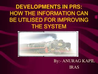 DEVELOPMENTS IN PRS: HOW THE INFORMATION CAN BE UTILISED FOR IMPROVING THE SYSTEM